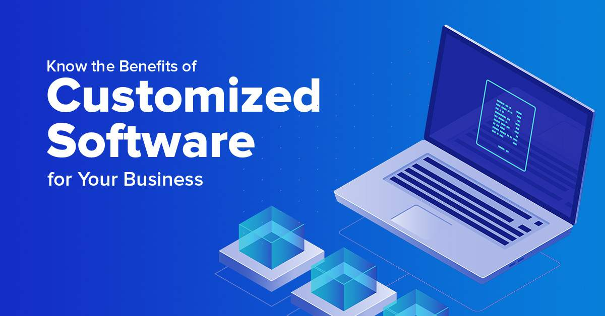 Know the Benefits of Customized Software for Your Business